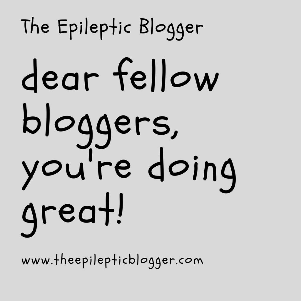 Dear fellow bloggers, you're doing great.