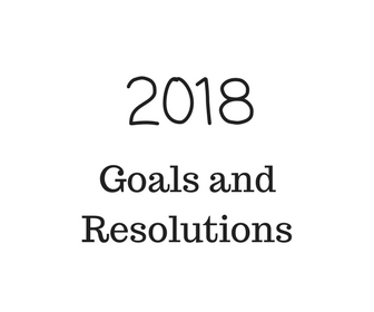 Goals and resolutions for 2018.
