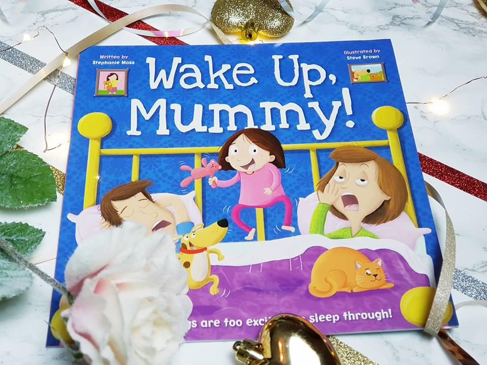 Wake up mummy!